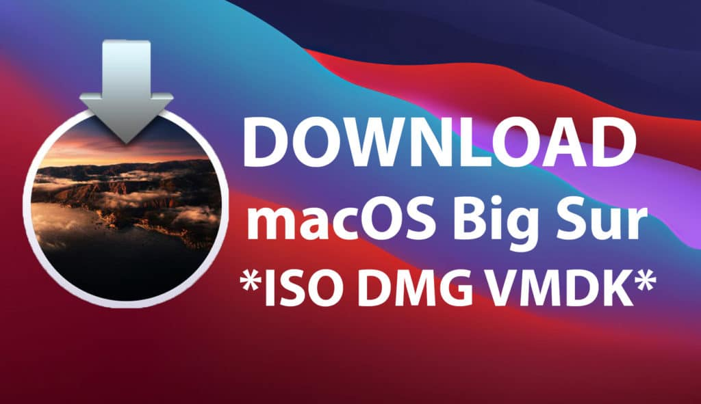 How To Download macOS Big Sur ISO + DMG + VMDK files